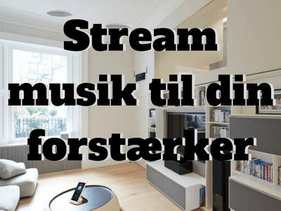 Stream musik til forstærker